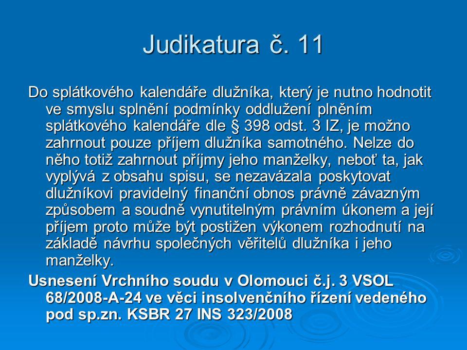 Judikatura č. 11 Do splátkového kalendáře dlužníka, který je nutno hodnotit ve smyslu splnění podmínky oddlužení plněním splátkového kalendáře dle § 3