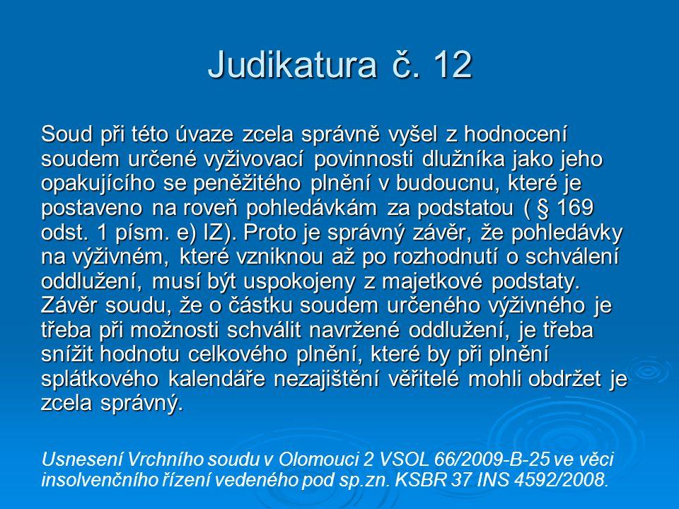 Judikatura č. 12 Soud při této úvaze zcela správně vyšel z hodnocení soudem určené vyživovací povinnosti dlužníka jako jeho opakujícího se peněžitého