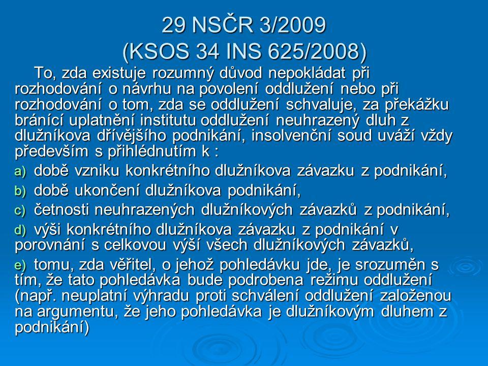 29 NSČR 3/2009 (KSOS 34 INS 625/2008) To, zda existuje rozumný důvod nepokládat při rozhodování o návrhu na povolení oddlužení nebo při rozhodování o