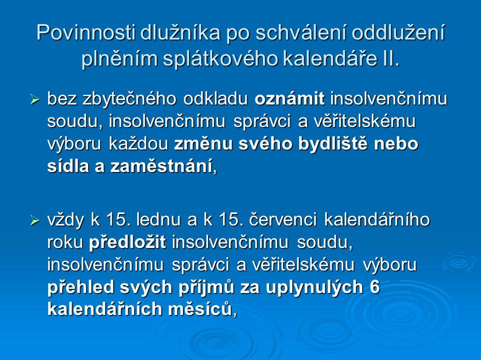 Povinnosti dlužníka po schválení oddlužení plněním splátkového kalendáře II.  bez zbytečného odkladu oznámit insolvenčnímu soudu, insolvenčnímu správ