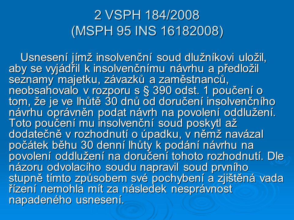 2 VSPH 184/2008 (MSPH 95 INS 16182008) Usnesení jímž insolvenční soud dlužníkovi uložil, aby se vyjádřil k insolvenčnímu návrhu a předložil seznamy ma
