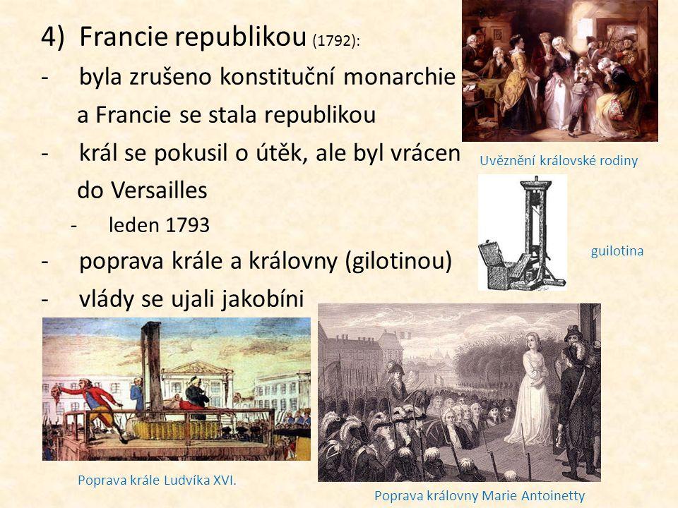 4)Francie republikou (1792): -byla zrušeno konstituční monarchie a Francie se stala republikou -král se pokusil o útěk, ale byl vrácen do Versailles -