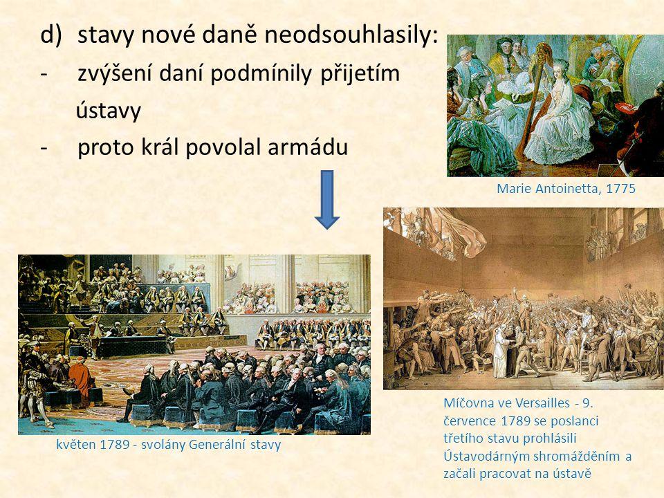 d)stavy nové daně neodsouhlasily: -zvýšení daní podmínily přijetím ústavy -proto král povolal armádu květen 1789 - svolány Generální stavy Marie Antoi