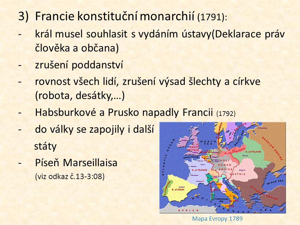 3)Francie konstituční monarchií (1791): -král musel souhlasit s vydáním ústavy(Deklarace práv člověka a občana) -zrušení poddanství -rovnost všech lid