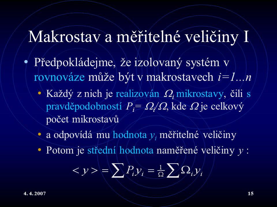 4. 4. 200715 Makrostav a měřitelné veličiny I Předpokládejme, že izolovaný systém v rovnováze může být v makrostavech i=1...n Každý z nich je realizov
