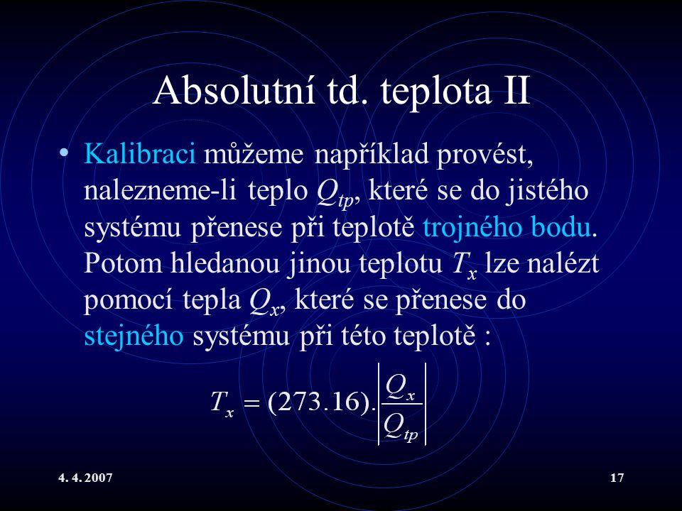 4. 4. 200717 Absolutní td. teplota II Kalibraci můžeme například provést, nalezneme-li teplo Q tp, které se do jistého systému přenese při teplotě tro