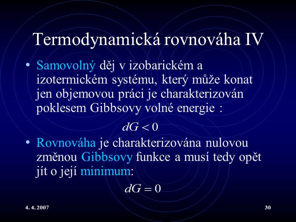 4. 4. 200730 Termodynamická rovnováha IV Samovolný děj v izobarickém a izotermickém systému, který může konat jen objemovou práci je charakterizován p