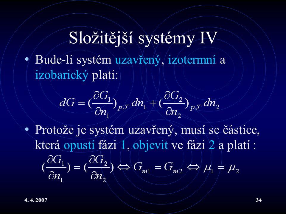 4. 4. 200734 Složitější systémy IV Bude-li systém uzavřený, izotermní a izobarický platí: Protože je systém uzavřený, musí se částice, která opustí fá