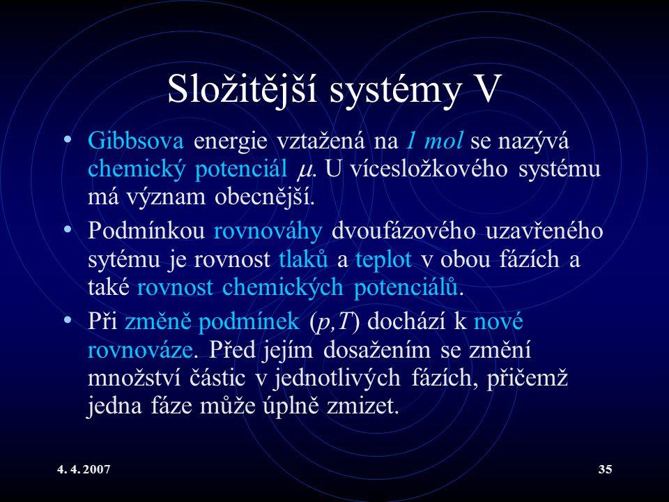 4. 4. 200735 Složitější systémy V Gibbsova energie vztažená na 1 mol se nazývá chemický potenciál . U vícesložkového systému má význam obecnější. Pod
