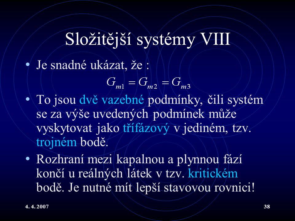4. 4. 200738 Složitější systémy VIII Je snadné ukázat, že : To jsou dvě vazebné podmínky, čili systém se za výše uvedených podmínek může vyskytovat ja