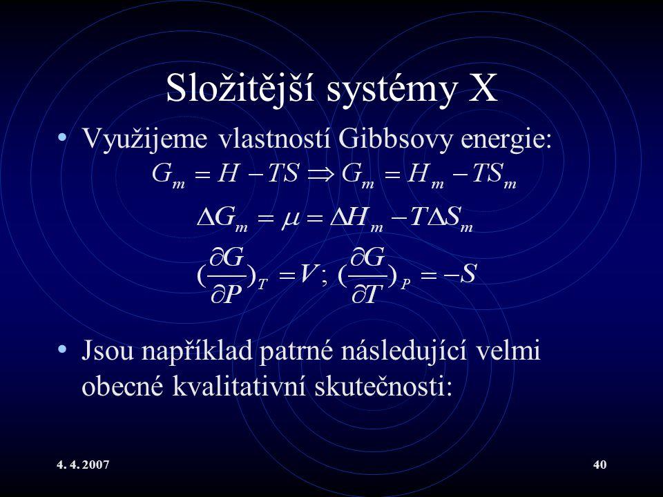 4. 4. 200740 Složitější systémy X Využijeme vlastností Gibbsovy energie: Jsou například patrné následující velmi obecné kvalitativní skutečnosti: