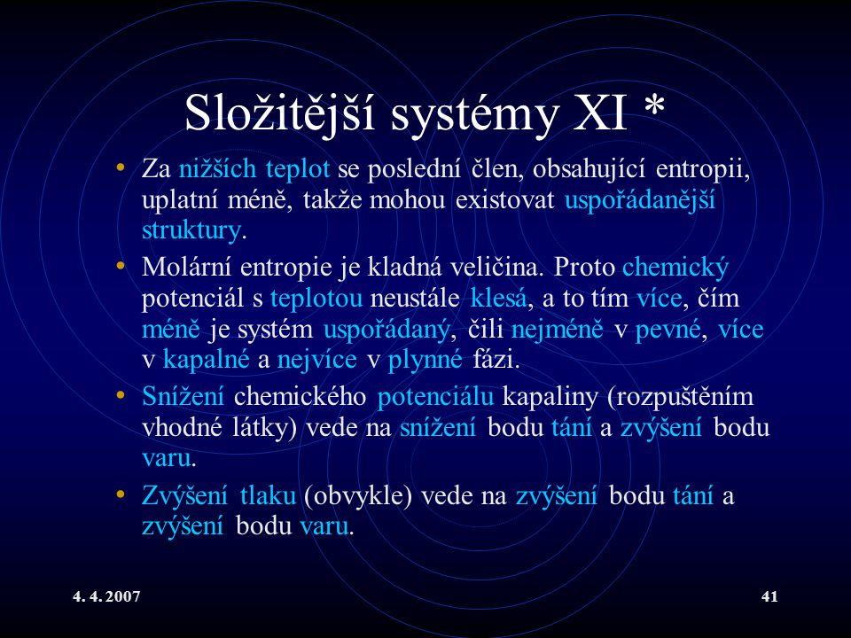 4. 4. 200741 Složitější systémy XI * Za nižších teplot se poslední člen, obsahující entropii, uplatní méně, takže mohou existovat uspořádanější strukt