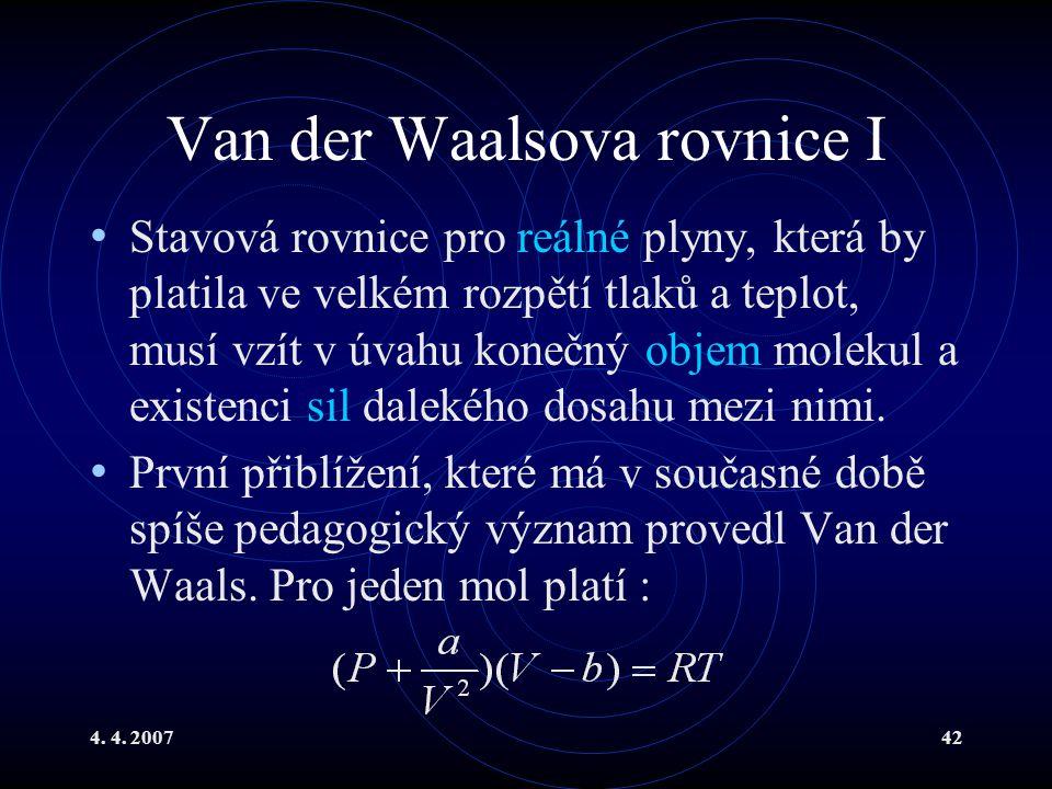 4. 4. 200742 Van der Waalsova rovnice I Stavová rovnice pro reálné plyny, která by platila ve velkém rozpětí tlaků a teplot, musí vzít v úvahu konečný
