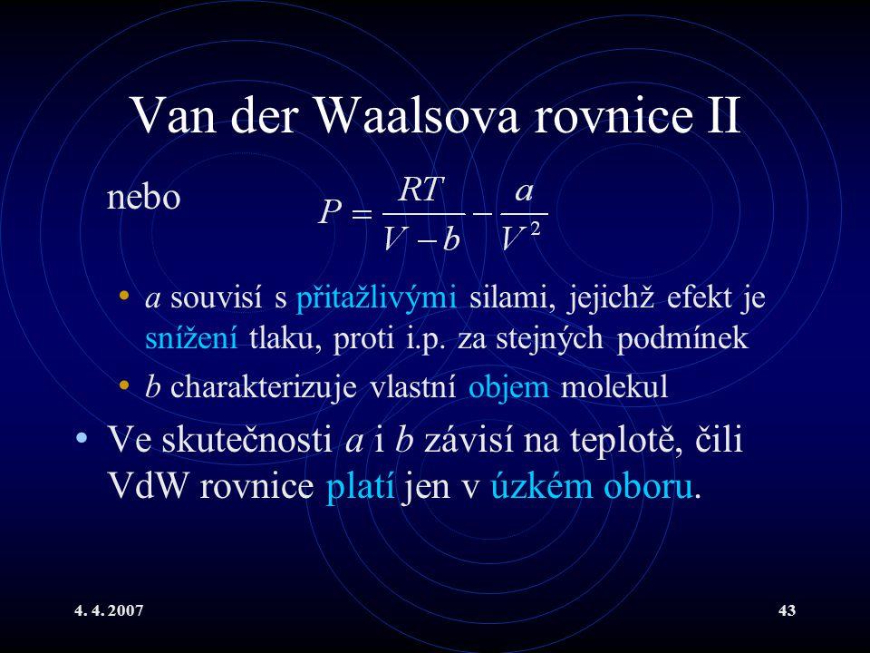 4. 4. 200743 Van der Waalsova rovnice II nebo a souvisí s přitažlivými silami, jejichž efekt je snížení tlaku, proti i.p. za stejných podmínek b chara