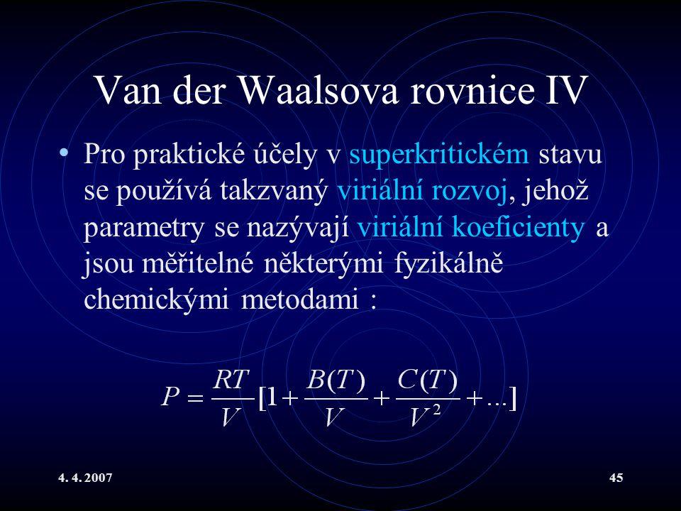 4. 4. 200745 Van der Waalsova rovnice IV Pro praktické účely v superkritickém stavu se používá takzvaný viriální rozvoj, jehož parametry se nazývají v