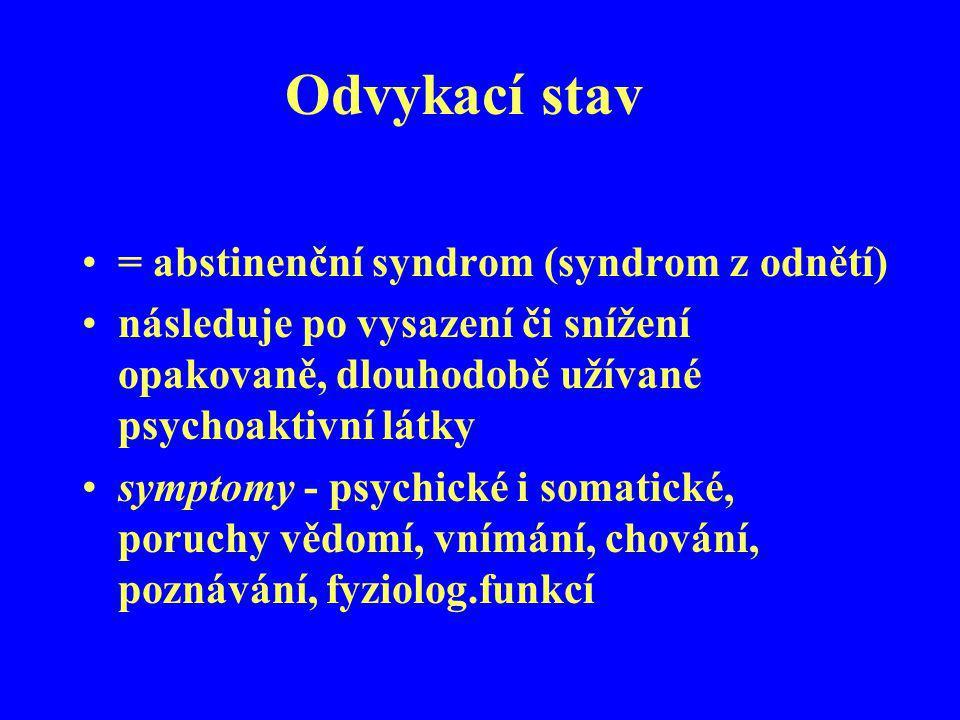 Odvykací stav = abstinenční syndrom (syndrom z odnětí) následuje po vysazení či snížení opakovaně, dlouhodobě užívané psychoaktivní látky symptomy - p