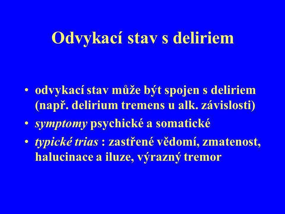 Odvykací stav s deliriem odvykací stav může být spojen s deliriem (např. delirium tremens u alk. závislosti) symptomy psychické a somatické typické tr