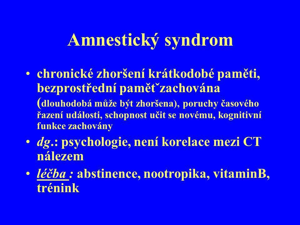Amnestický syndrom chronické zhoršení krátkodobé paměti, bezprostřední pamětˇzachována ( dlouhodobá může být zhoršena), poruchy časového řazení událos