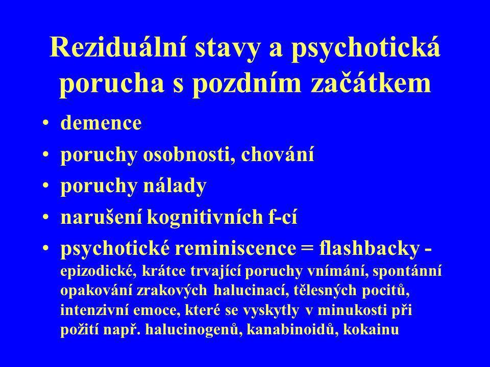 Reziduální stavy a psychotická porucha s pozdním začátkem demence poruchy osobnosti, chování poruchy nálady narušení kognitivních f-cí psychotické rem