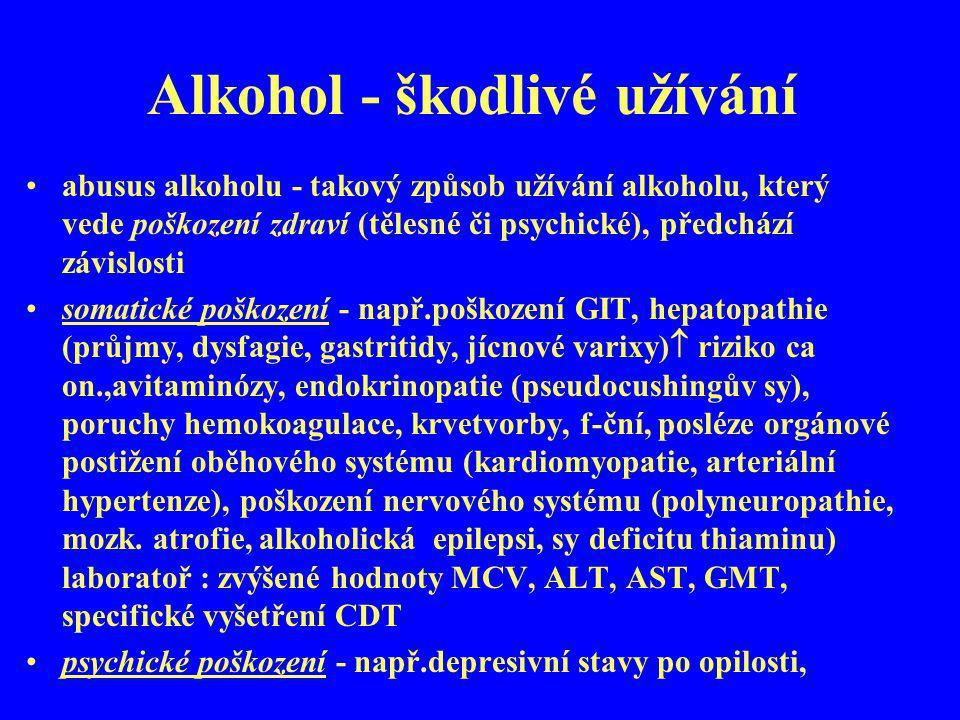 Alkohol - škodlivé užívání abusus alkoholu - takový způsob užívání alkoholu, který vede poškození zdraví (tělesné či psychické), předchází závislosti