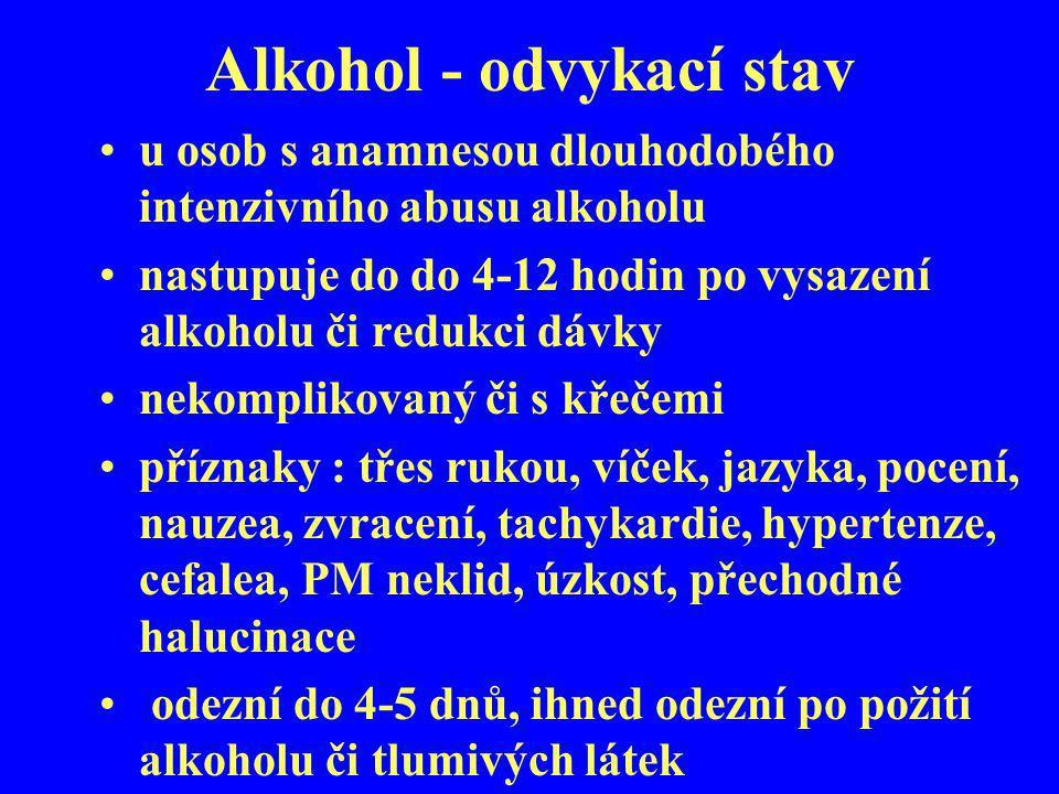 Alkohol - odvykací stav u osob s anamnesou dlouhodobého intenzivního abusu alkoholu nastupuje do do 4-12 hodin po vysazení alkoholu či redukci dávky n