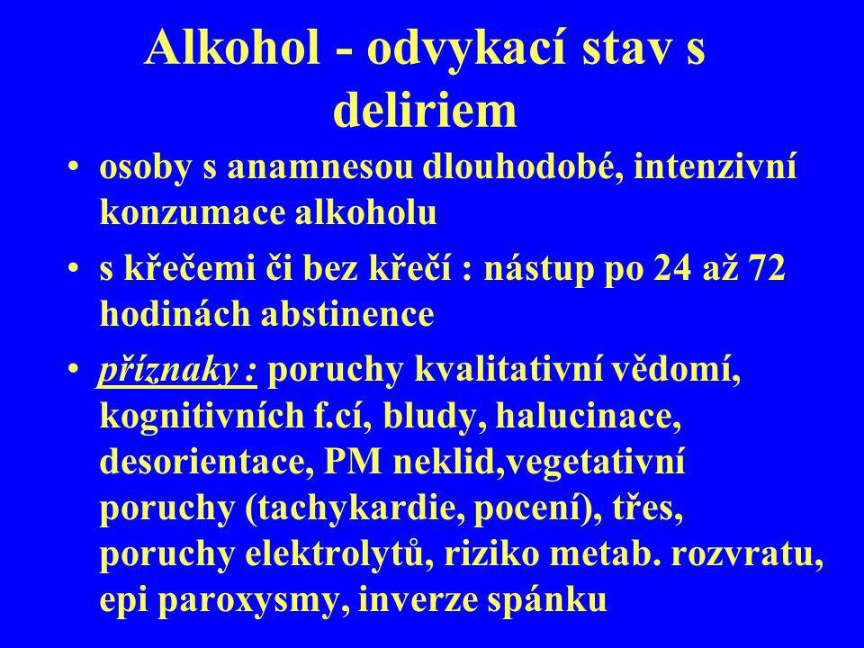 Alkohol - odvykací stav s deliriem osoby s anamnesou dlouhodobé, intenzivní konzumace alkoholu s křečemi či bez křečí : nástup po 24 až 72 hodinách ab