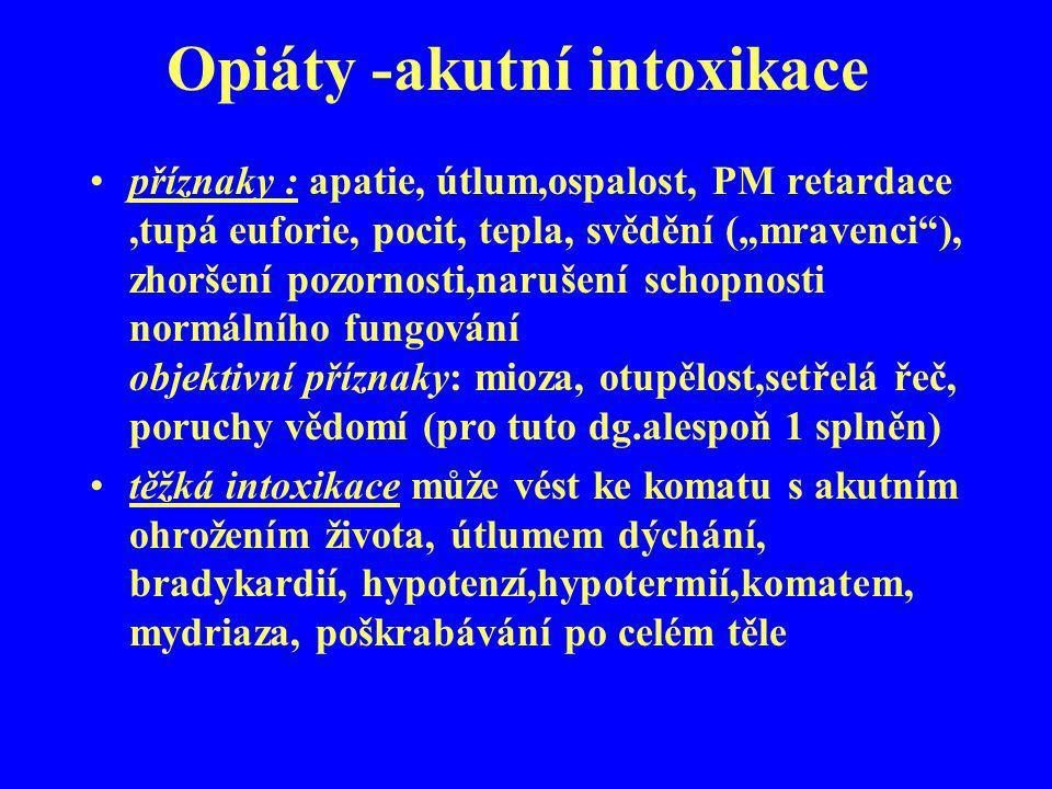 """Opiáty -akutní intoxikace příznaky : apatie, útlum,ospalost, PM retardace,tupá euforie, pocit, tepla, svědění (""""mravenci""""), zhoršení pozornosti,naruše"""