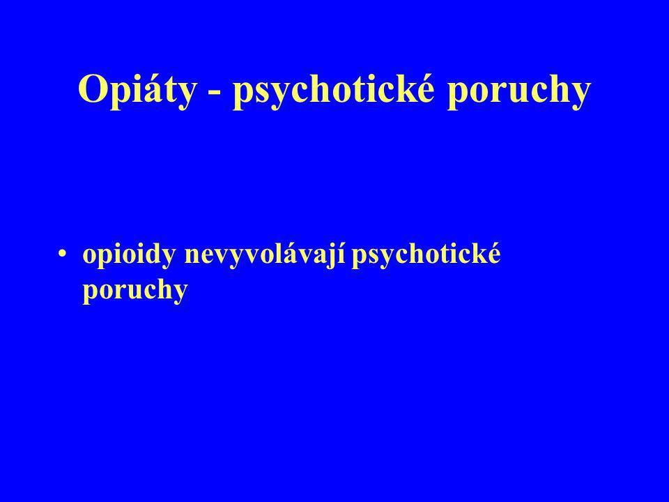 Opiáty - psychotické poruchy opioidy nevyvolávají psychotické poruchy