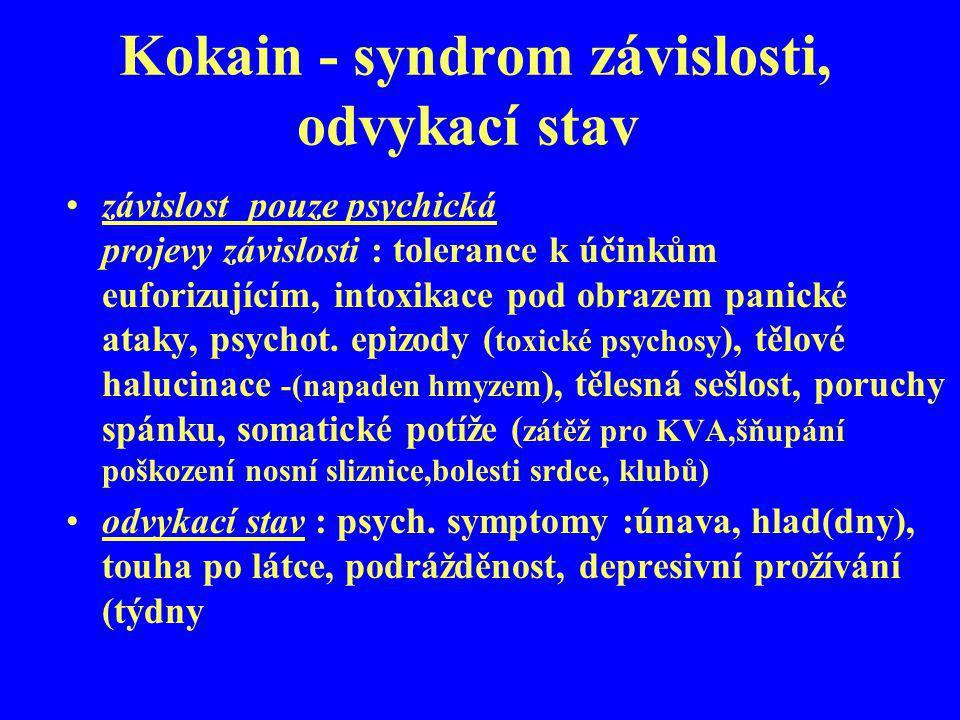 Kokain - syndrom závislosti, odvykací stav závislost pouze psychická projevy závislosti : tolerance k účinkům euforizujícím, intoxikace pod obrazem pa
