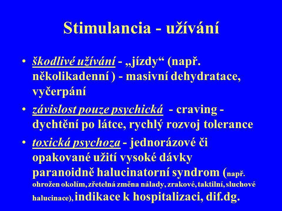 """Stimulancia - užívání škodlivé užívání - """"jízdy"""" (např. několikadenní ) - masivní dehydratace, vyčerpání závislost pouze psychická - craving - dychtěn"""