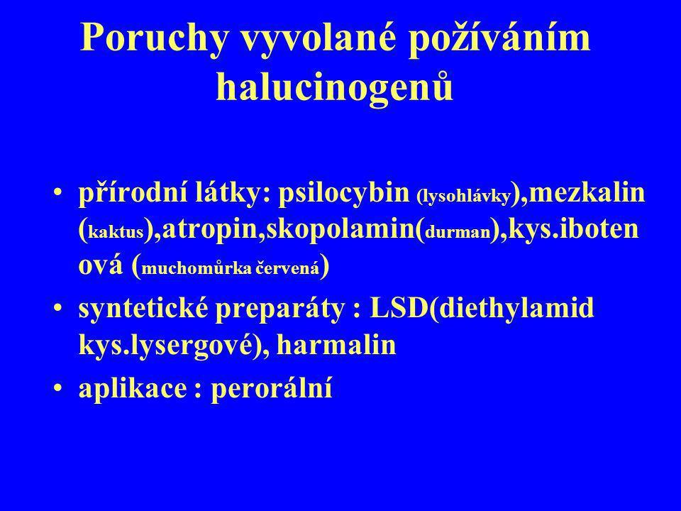 Poruchy vyvolané požíváním halucinogenů přírodní látky: psilocybin (lysohlávky ),mezkalin ( kaktus ),atropin,skopolamin( durman ),kys.iboten ová ( muc