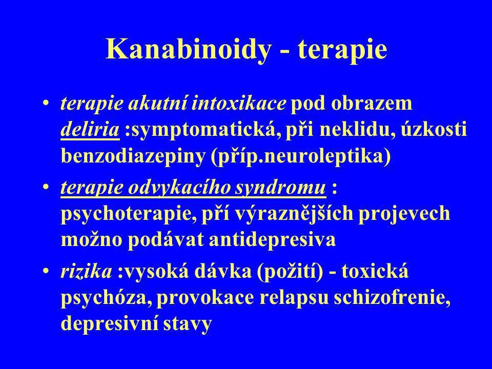 Kanabinoidy - terapie terapie akutní intoxikace pod obrazem deliria :symptomatická, při neklidu, úzkosti benzodiazepiny (příp.neuroleptika) terapie od