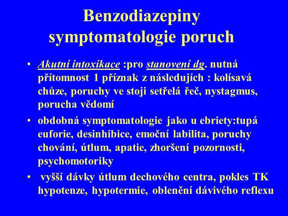 Benzodiazepiny symptomatologie poruch Akutní intoxikace :pro stanovení dg. nutná přítomnost 1 příznak z následujích : kolísavá chůze, poruchy ve stoji