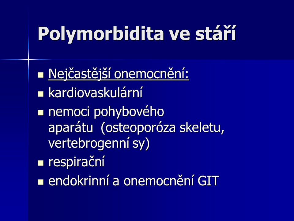 Polymorbidita ve stáří Nejčastější onemocnění: Nejčastější onemocnění: kardiovaskulární kardiovaskulární nemoci pohybového aparátu (osteoporóza skelet