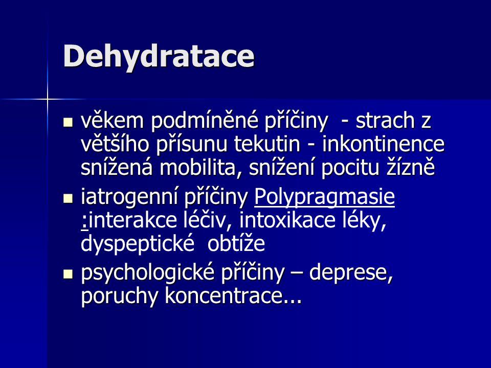 Dehydratace věkem podmíněné příčiny - strach z většího přísunu tekutin - inkontinence snížená mobilita, snížení pocitu žízně věkem podmíněné příčiny -