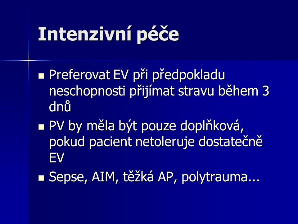 Intenzivní péče Preferovat EV při předpokladu neschopnosti přijímat stravu během 3 dnů Preferovat EV při předpokladu neschopnosti přijímat stravu běhe