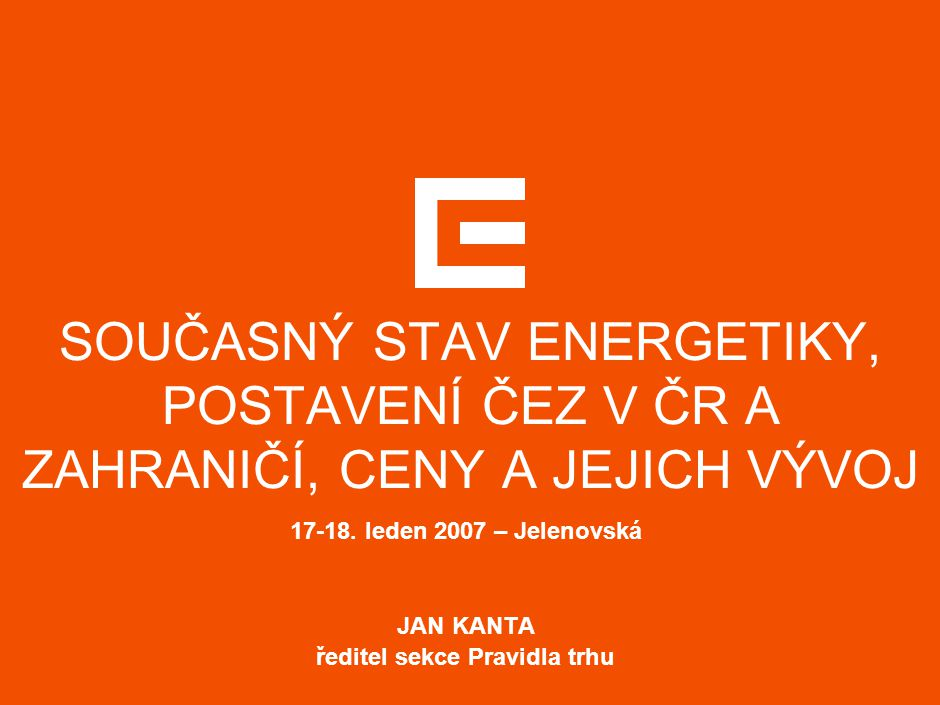 1 AGENDA  Současný stav elektroenergetiky  Evropská energetická politika  Trh s elektřinou v ČR a jeho stav  Trhy s elektřinou a ceny  Stav a předpoklad vývoje na velkoobchodním trhu s elektřinou  Možnosti pořízení elektřiny na velkoobchodním trhu pro rok 2007  Maloobchodní trh s elektřinou  Praktické kroky ČEZ vedoucí k rozvoji trhu a zajištění dodávek  Aktuální stav aktivit Skupiny ČEZ v ČR a zahraničí