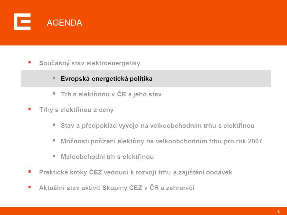 1 AGENDA  Současný stav elektroenergetiky  Evropská energetická politika  Trh s elektřinou v ČR a jeho stav  Trhy s elektřinou a ceny  Stav a pře