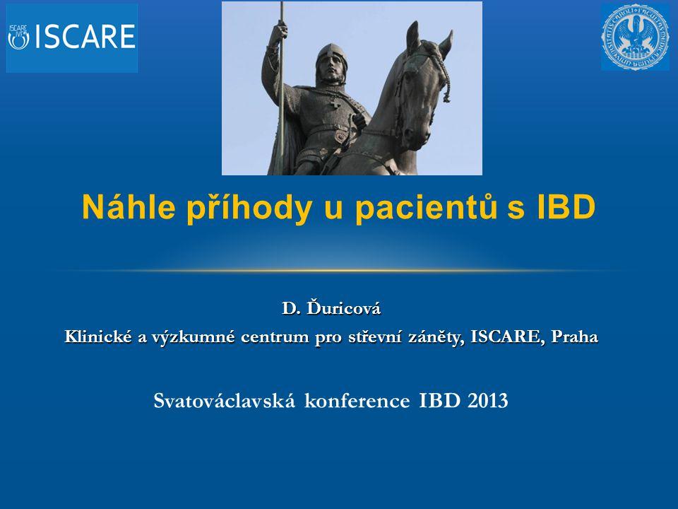D. Ďuricová Klinické a výzkumné centrum pro střevní záněty, ISCARE, Praha Svatováclavská konference IBD 2013 Náhle příhody u pacientů s IBD