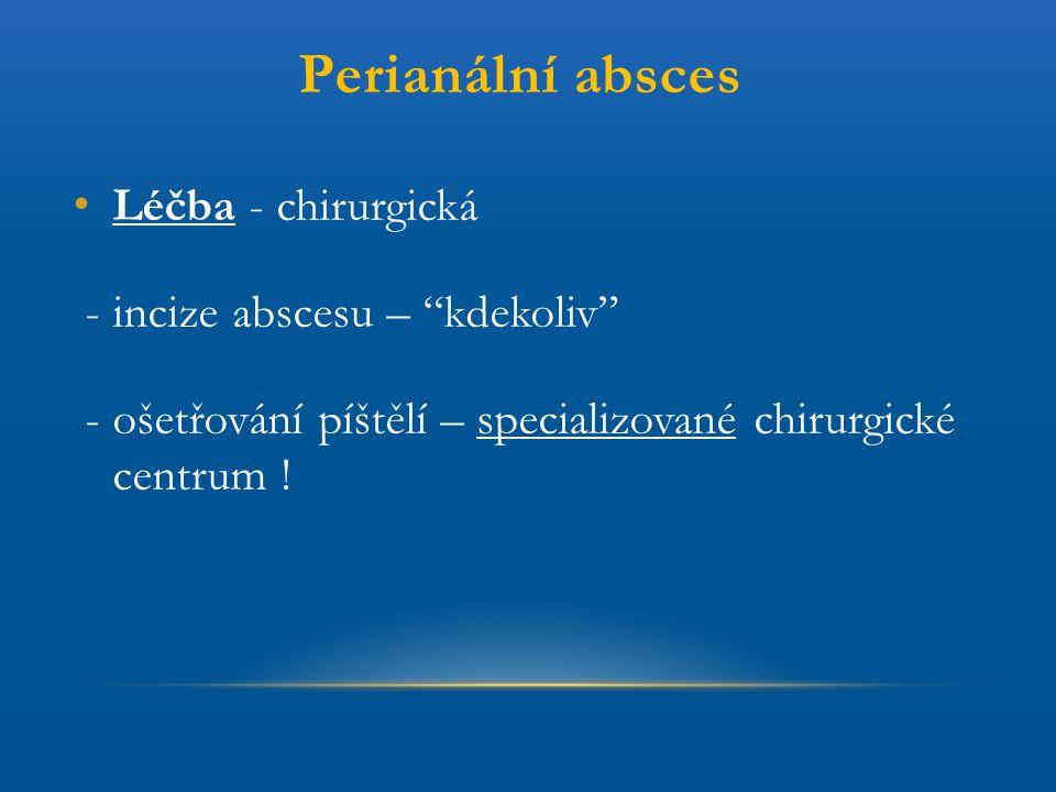 """Perianální absces Léčba - chirurgická - incize abscesu – """"kdekoliv"""" - ošetřování píštělí – specializované chirurgické centrum !"""