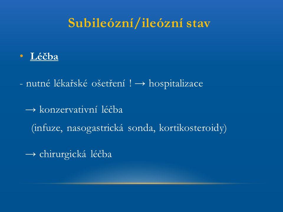 Subileózní/ileózní stav Léčba - nutné lékařské ošetření ! → hospitalizace → konzervativní léčba (infuze, nasogastrická sonda, kortikosteroidy) → chiru