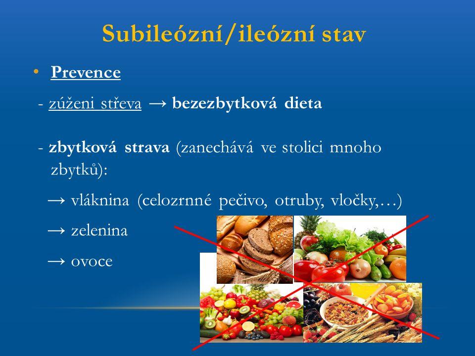 Subileózní/ileózní stav Prevence - zúženi střeva → bezezbytková dieta - zbytková strava (zanechává ve stolici mnoho zbytků): → vláknina (celozrnné peč