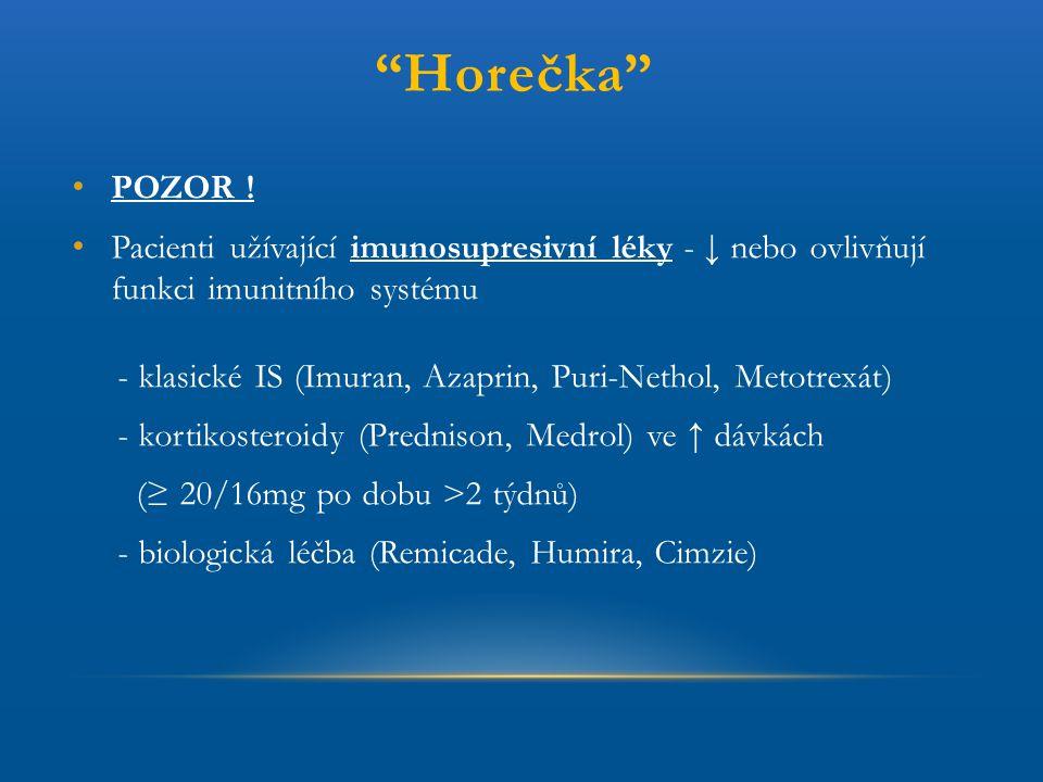 """""""Horečka"""" POZOR ! Pacienti užívající imunosupresivní léky - ↓ nebo ovlivňují funkci imunitního systému - klasické IS (Imuran, Azaprin, Puri-Nethol, Me"""