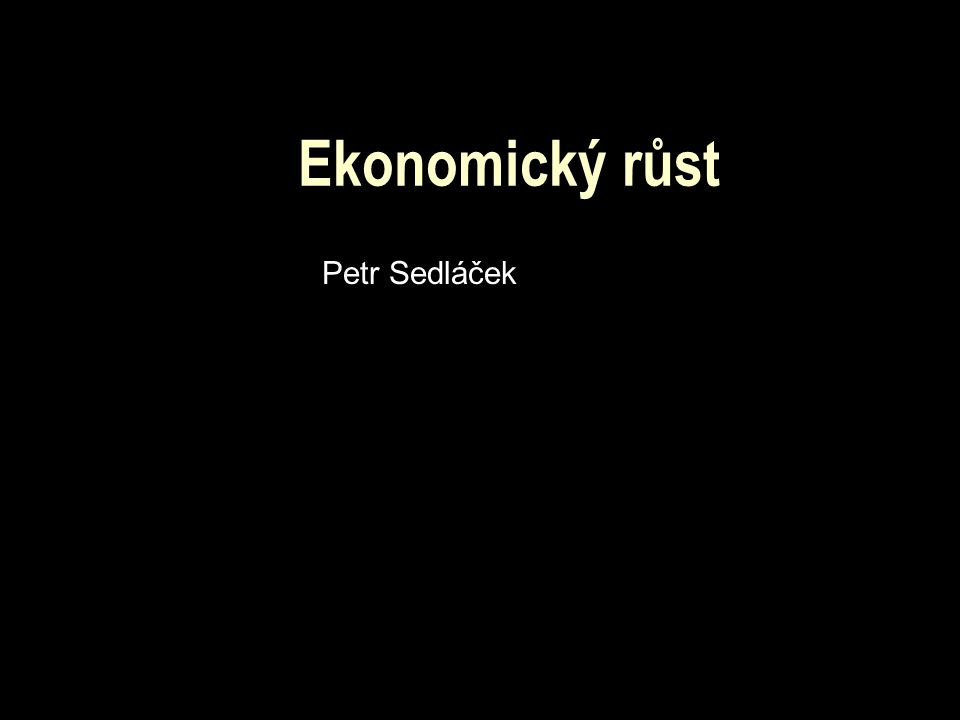 Ekonomický růst Petr Sedláček