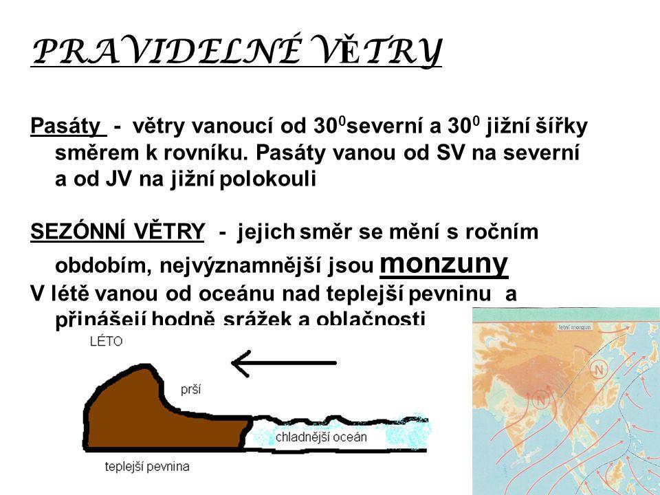 PRAVIDELNÉ V Ě TRY Pasáty - větry vanoucí od 30 0 severní a 30 0 jižní šířky směrem k rovníku.