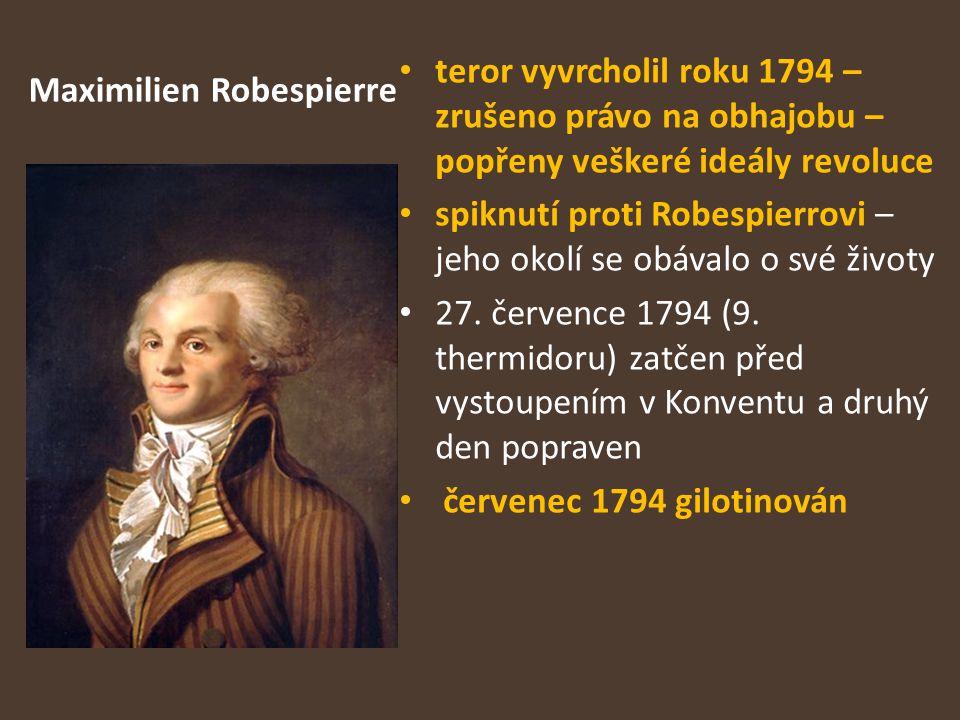 Maximilien Robespierre teror vyvrcholil roku 1794 – zrušeno právo na obhajobu – popřeny veškeré ideály revoluce spiknutí proti Robespierrovi – jeho ok