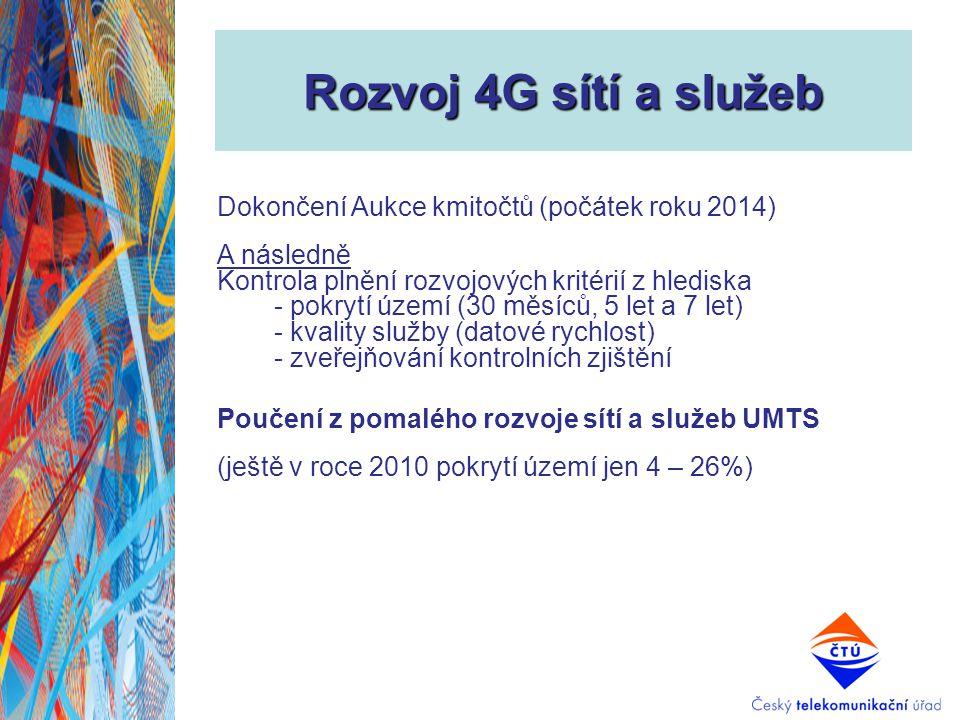 Rozvoj 4G sítí a služeb Dokončení Aukce kmitočtů (počátek roku 2014) A následně Kontrola plnění rozvojových kritérií z hlediska - pokrytí území (30 mě