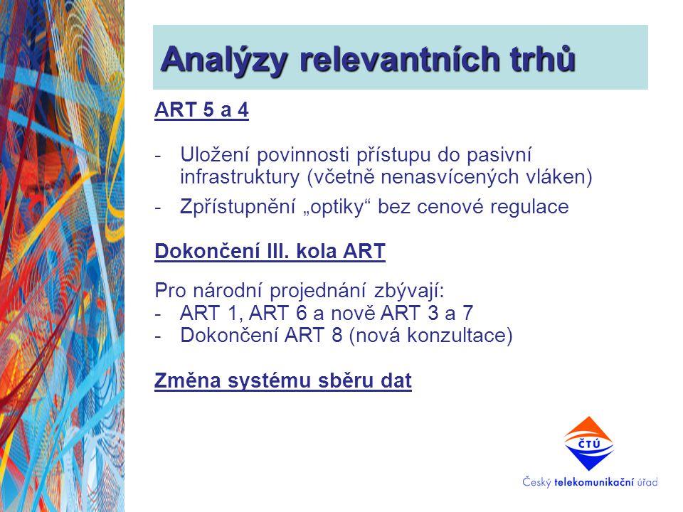 """Analýzy relevantních trhů ART 5 a 4 -Uložení povinnosti přístupu do pasivní infrastruktury (včetně nenasvícených vláken) -Zpřístupnění """"optiky"""" bez ce"""