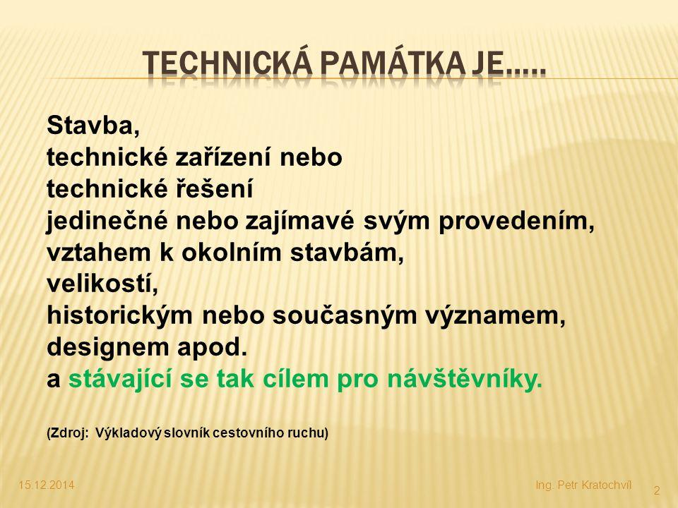 15.12.2014Ing. Petr Kratochvíl 2 Stavba, technické zařízení nebo technické řešení jedinečné nebo zajímavé svým provedením, vztahem k okolním stavbám,