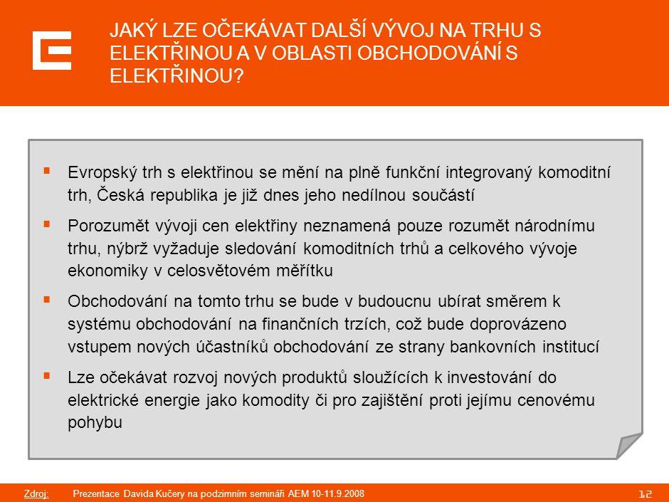 12 JAKÝ LZE OČEKÁVAT DALŠÍ VÝVOJ NA TRHU S ELEKTŘINOU A V OBLASTI OBCHODOVÁNÍ S ELEKTŘINOU?  Evropský trh s elektřinou se mění na plně funkční integr